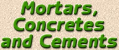 mortars, concretes and cements